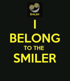 Poster: I BELONG TO THE  SMILER