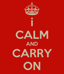 Poster: i CALM AND CARRY ON