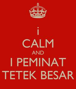 Poster: i CALM AND I PEMINAT TETEK BESAR
