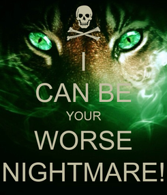 Poster: I CAN BE YOUR WORSE NIGHTMARE!