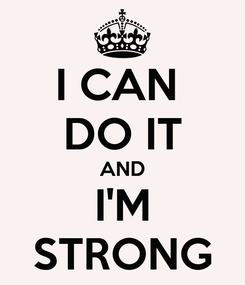 Poster: I CAN  DO IT AND I'M STRONG