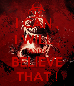 Poster: I CAN , I WILL , AND I BELIEVE THAT !