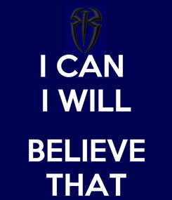 Poster: I CAN  I WILL  BELIEVE THAT