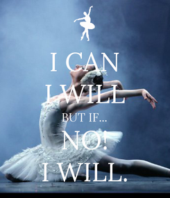 Poster: I CAN I WILL BUT IF... NO! I WILL.