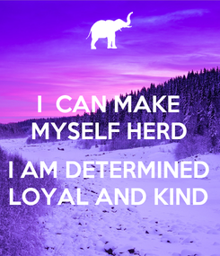 Poster: I  CAN MAKE MYSELF HERD  I AM DETERMINED LOYAL AND KIND