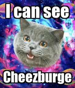 Poster: I can see Cheezburge