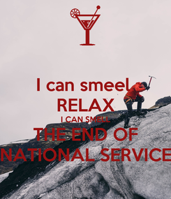 Poster: I can smeel  RELAX I CAN SMELL THE END OF NATIONAL SERVICE