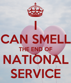 Poster: I CAN SMELL THE END OF NATIONAL SERVICE