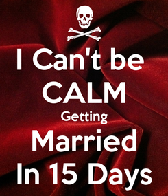 Poster: I Can't be  CALM Getting Married In 15 Days