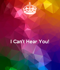 Poster:   I Can't Hear You!