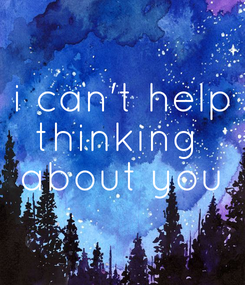 Poster: i can't help thinking  about you