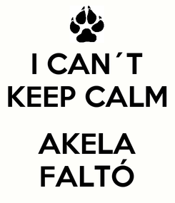 Poster: I CAN´T KEEP CALM  AKELA FALTÓ