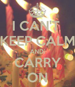 Poster: I CAN'T  KEEP CALM AND¡ CARRY ON