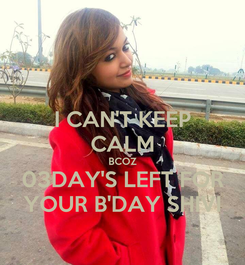 Poster: I CAN'T KEEP CALM BCOZ 03DAY'S LEFT FOR YOUR B'DAY SHIVI
