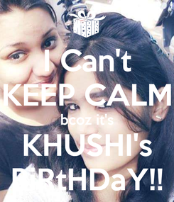 Poster: I Can't KEEP CALM bcoz it's KHUSHI's BiRtHDaY!!