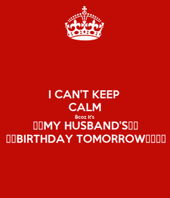 Poster: I CAN'T KEEP  CALM Bcoz It's 💕💕MY HUSBAND'S💕💕 🍻🍻BIRTHDAY TOMORROW🍻🍻🎂💖