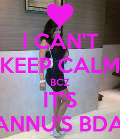 Poster: I CAN'T KEEP CALM BCZ IT'S PANNU'S BDAY