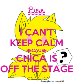 Poster: I CAN'T KEEP CALM BECAUSE CHICA IS OFF THE STAGE