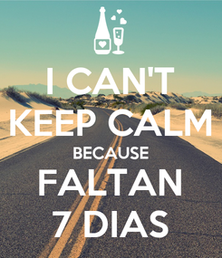 Poster: I CAN'T KEEP CALM BECAUSE FALTAN 7 DIAS