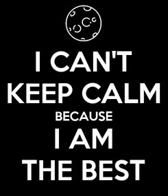 Poster: I CAN'T KEEP CALM BECAUSE I AM THE BEST