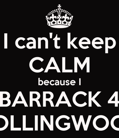 Poster: I can't keep CALM because I BARRACK 4 COLLINGWOOD