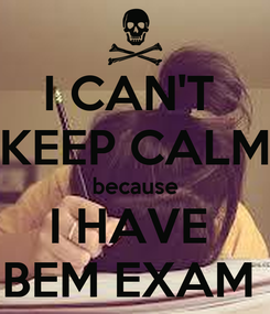 Poster: I CAN'T  KEEP CALM because I HAVE  BEM EXAM