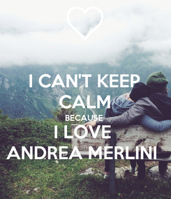 Poster: I CAN'T KEEP CALM BECAUSE  I LOVE  ANDREA MERLINI
