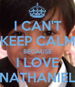 Poster: I CAN'T KEEP CALM BECAUSE I LOVE NATHANIEL