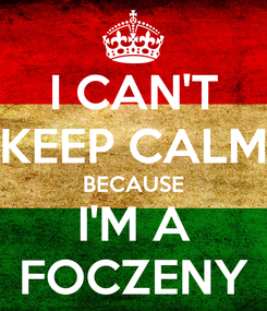 Poster: I CAN'T KEEP CALM BECAUSE I'M A FOCZENY