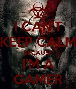Poster: I CAN'T KEEP CALM BECAUSE I'M A GAMER
