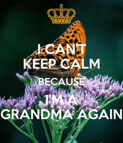 Poster: I CAN'T KEEP CALM BECAUSE I'M A GRANDMA AGAIN