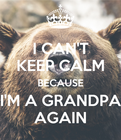 Poster: I CAN'T KEEP CALM BECAUSE I'M A GRANDPA AGAIN