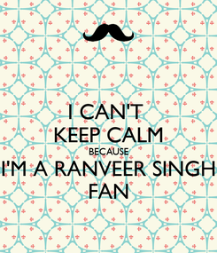 Poster: I CAN'T  KEEP CALM BECAUSE I'M A RANVEER SINGH FAN