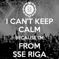 Poster: I CAN'T KEEP CALM BECAUSE I'M FROM SSE RIGA
