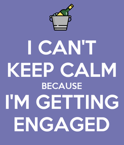 Poster: I CAN'T KEEP CALM BECAUSE I'M GETTING ENGAGED
