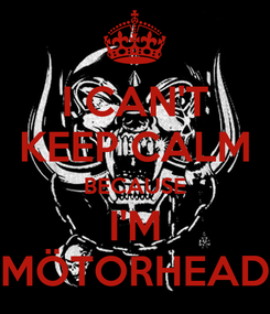 Poster: I CAN'T KEEP CALM BECAUSE I'M MÖTORHEAD