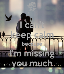 Poster: I can't keep calm because I'm missing you much