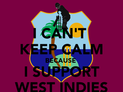 Poster: I CAN'T  KEEP CALM BECAUSE  I SUPPORT WEST INDIES