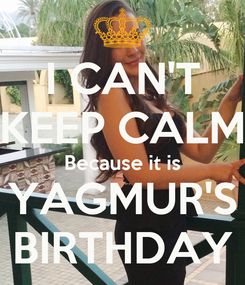 Poster: I CAN'T KEEP CALM Because it is YAGMUR'S BIRTHDAY