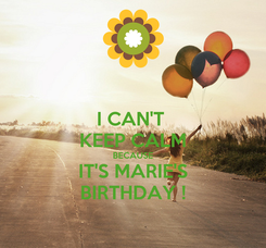 Poster: I CAN'T  KEEP CALM BECAUSE IT'S MARIE'S BIRTHDAY !