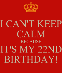Poster: I CAN'T KEEP CALM BECAUSE IT'S MY 22ND BIRTHDAY!