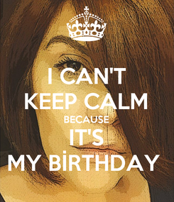 Poster: I CAN'T KEEP CALM BECAUSE IT'S MY BİRTHDAY