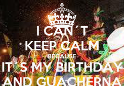 Poster: I CAN´T KEEP CALM BECAUSE IT´S MY BIRTHDAY AND GUACHERNA