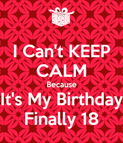Poster: I Can't KEEP CALM Because It's My Birthday Finally 18