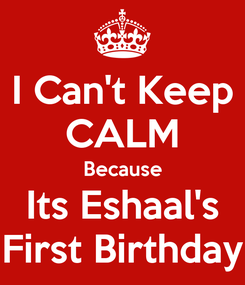 Poster: I Can't Keep CALM Because Its Eshaal's First Birthday