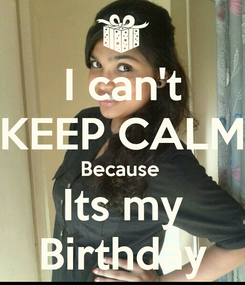 Poster: I can't KEEP CALM Because  Its my Birthday