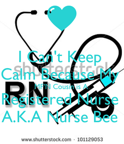 Poster: I Can't Keep  Calm Because My  MF'N Cousin is A  Registered Nurse  A.K.A Nurse Bee