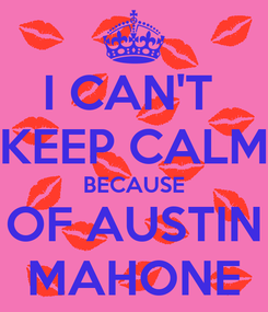 Poster: I CAN'T  KEEP CALM BECAUSE OF AUSTIN MAHONE