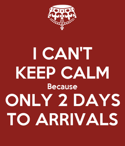 Poster: I CAN'T KEEP CALM Because ONLY 2 DAYS TO ARRIVALS