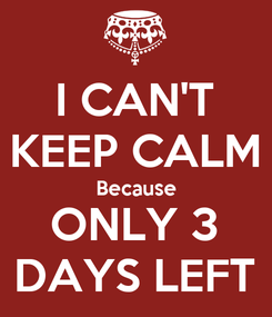 Poster: I CAN'T KEEP CALM Because ONLY 3 DAYS LEFT